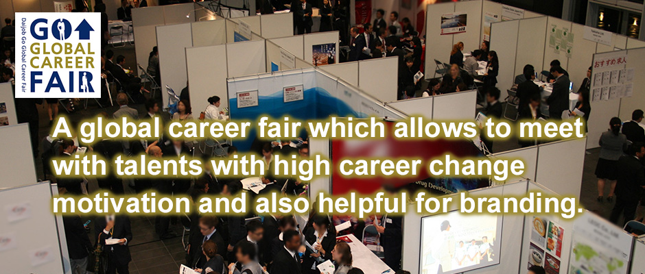 A global career fair which allows to meet with talents with high career change motivation and also helpful for branding.